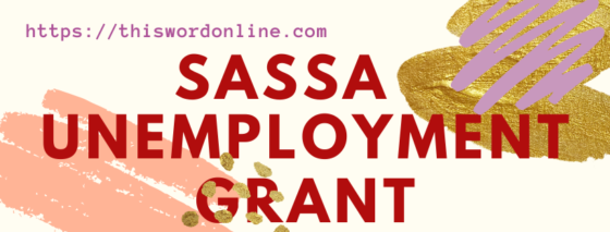 SASSA Unemployment Grant of R350 -What You Need To Know