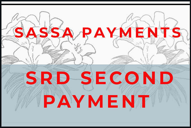 Sassa srd Grant Second Payment Dates and matters arising