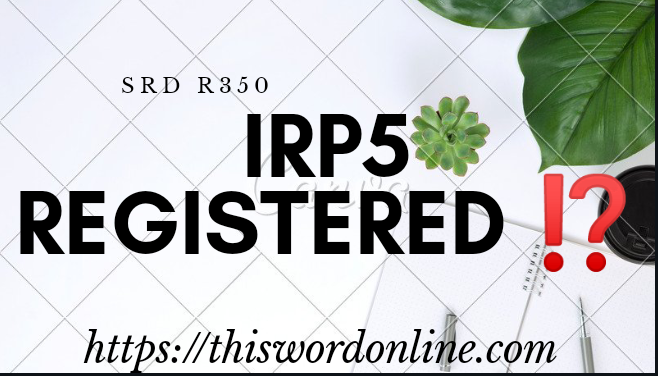 IRP5 REGISTERED DECLINED FOR SASSA SRD R350 – DO THIS